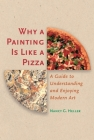 Why a Painting Is Like a Pizza: A Guide to Understanding and Enjoying Modern Art Cover Image