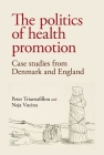 The politics of health promotion: Case studies from Denmark and England Cover Image