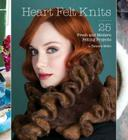 Heart Felt Knits: 25 Fresh and Modern Felting Projects Cover Image