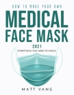 How to Make Your Own Medical Face Mask 2021: Everything you need to know Cover Image
