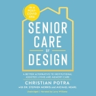 Senior Care by Design Lib/E: A Better Alternative to Institutional Assisted Living and Memory Care Cover Image