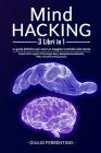 Mind Hacking: 3 Libri in 1: Scopri Tutti i Segreti di Psicologia Nera, Manipolazione Mentale, PNL e Tecniche di Persuasione Cover Image