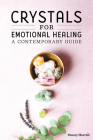 Crystals for Emotional Healing: A Contemporary Guide Cover Image