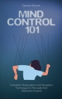 Mind Control 101: Forbidden Manipulation and Deception Techniques to Persuade and Brainwash Anyone Cover Image