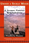 Under a Sickle Moon: A Journey Through Afghanistan Cover Image