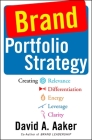 Brand Portfolio Strategy: Creating Relevance, Differentiation, Energy, Leverage, and Clarity Cover Image