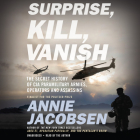 Surprise, Kill, Vanish: The Secret History of CIA Paramilitary Armies, Operators, and Assassins Cover Image