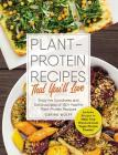 Plant-Protein Recipes That You'll Love: Enjoy the goodness and deliciousness of 150+ healthy plant-protein recipes! Cover Image