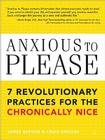 Anxious to Please: 7 Revolutionary Practices for the Chronically Nice Cover Image