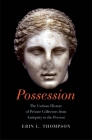Possession: The Curious History of Private Collectors from Antiquity to the Present Cover Image