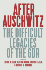 After Auschwitz: The Difficult Legacies of the Gdr Cover Image