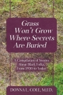 Grass Won't Grow Where Secrets Are Buried: A Compilation of Stories About Black Folks, From 1930 to Today Cover Image