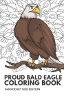 Proud Bald Eagle Coloring Book 6x9 Pocket Size Edition: Color Book with Black White Art Work Against Mandala Designs to Inspire Mindfulness and Creati Cover Image