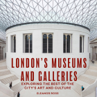 London's Museums and Galleries: Exploring the Best of the City's Art and Culture (London Guides) Cover Image