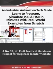 Learn to Program, Simulate PLC & HMI in Minutes with Real-World Examples from Scratch. A No BS, No Fluff Practical Hands-on Project for Beginner to In Cover Image
