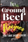 Easy Ground Beef Recipes for True Meat Lovers Cover Image