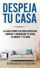 Despeja Tu Casa: La guía completa para despejar, limpiar y organizar tu casa, tu mente y tu vida declutter home (Spanish Version) Cover Image