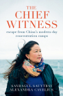 The Chief Witness: Escape from China's Modern-Day Concentration Camps Cover Image