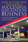 How to Start, Run and Grow a Successful Gas Station Business: A Complete Guide to Gas Station Business A to Z Cover Image