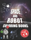 Space and robot coloring books for kids ages 4-8: The best coloring activity book about space and robots for kids Cover Image