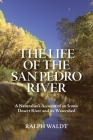 The Life of the San Pedro River: A Naturalist's Account of an Iconic Desert River and its Watershed Cover Image