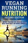 VEGAN RUNNING NUTRITION SECOND EDiTION: IMPROVE YOUR PACE AND ENDURANCE WiTH GREAT VEGAN MEALS AND RUNNER WORKOUTS Cover Image