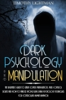 Dark Psychology and Manipulation: The Beginner's Guide to Learn Covert Manipulation, Mind Control Secrets and How to Analyze People Using Dark Psychol Cover Image