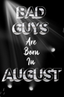 BAD GUYS ARE Born In August: Birthday For Men, Friend Or Coworker August Birthday Gift - Funny Gag Gift - Funny Birthday Gift - Born In August Cover Image