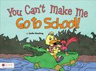 You Can't Make Me Go to School! Cover Image