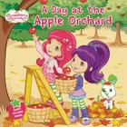 A Day at the Apple Orchard (Strawberry Shortcake) Cover Image