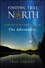 Finding True North: A History of One Small Corner of the Adirondacks Cover Image