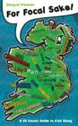 For Focal Sake!: A 32 County Guide to Irish Slang Cover Image