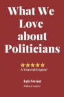 What We love about Politicians: A Political Satire to make you look at things differently Cover Image