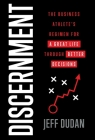Discernment: The Business Athlete's Regimen for a Great Life through Better Decisions Cover Image