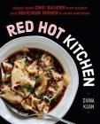 Red Hot Kitchen: Classic Asian Chili Sauces from Scratch and Delicious Dishes to Make With Them Cover Image