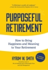 Purposeful Retirement: How to Bring Happiness and Meaning to Your Retirement Cover Image