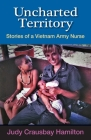 Uncharted Territory: Stories of a Vietnam Army Nurse Cover Image