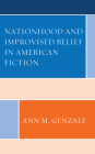 Nationhood and Improvised Belief in American Fiction Cover Image