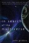 In Search of the Multiverse: Parallel Worlds, Hidden Dimensions, and the Ultimate Quest for the Frontiers of Reality Cover Image