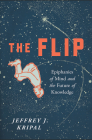 The Flip: Epiphanies of Mind and the Future of Knowledge Cover Image