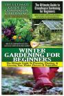 The Ultimate Guide to Companion Gardening for Beginners & the Ultimate Guide to Greenhouse Gardening for Beginners & Winter Gardening for Beginners Cover Image