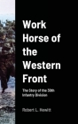 Work Horse of the Western Front: The Story of the 30th Infantry Division Cover Image