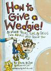 How to Give a Wedgie!: & Other Tricks, Tips, & Skills No Adult Will Teach You Cover Image