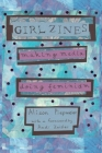 Girl Zines: Making Media, Doing Feminism Cover Image