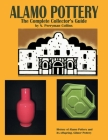 Alamo Pottery: The Complete Collector's Guide: The History of Alamo Pottery and Its Offspring, Gilmer Pottery Cover Image