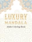 LUXURY MANDALA Adults Coloring Book: Stress Relieving Designs, Mandalas, Flowers, 130 Amazing Patterns: Coloring Book For Adults Relaxation Cover Image