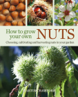 How to Grow Your Own Nuts: Choosing, cultivating and harvesting nuts in your garden Cover Image