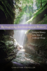 Reimagining Environmental History: Ecological Memory in the Wake of Landscape Change Cover Image