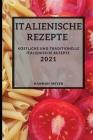 Italienische Rezepte 2021 (Italian Recipes 2021 German Edition): Köstliche Und Traditionelle Italienische Rezepte Cover Image