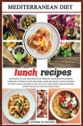 Mediterranean Diet Lunch Recipes: Learn How to Cook Mediterranean Recipes Through This Detailed Cookbook, Complete of Several Tasty Ideas for a Good a Cover Image
